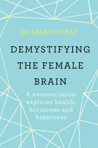Demystifying The Female Brain: A neuroscientist explores health, hormones and happiness (Paperback)