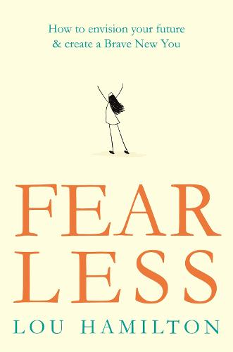 Fear Less: How to envision your future & create a Brave New You (Paperback)