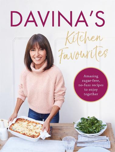 Davina's Kitchen Favourites: Amazing sugar-free, no-fuss recipes to enjoy together (Hardback)