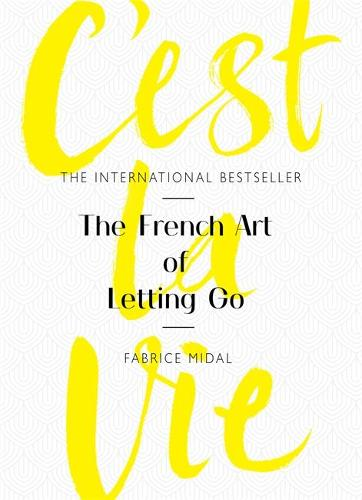C'est La Vie: The French Art of Letting Go (Hardback)