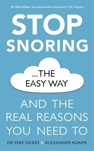 Stop Snoring The Easy Way: And the real reasons you need to (Paperback)