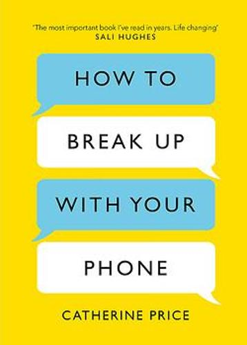 How to Break Up With Your Phone: The 30-Day Plan to Take Back Your Life (Hardback)