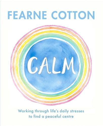 Calm: Working through life's daily stresses to find a peaceful centre (Hardback)