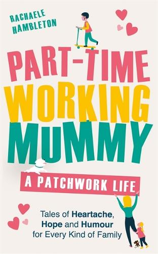 Part-Time Working Mummy: A Patchwork Life (Hardback)