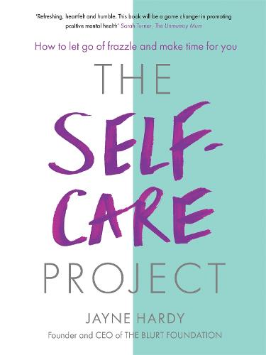 The Self-Care Project: How to let go of frazzle and make time for you (Paperback)