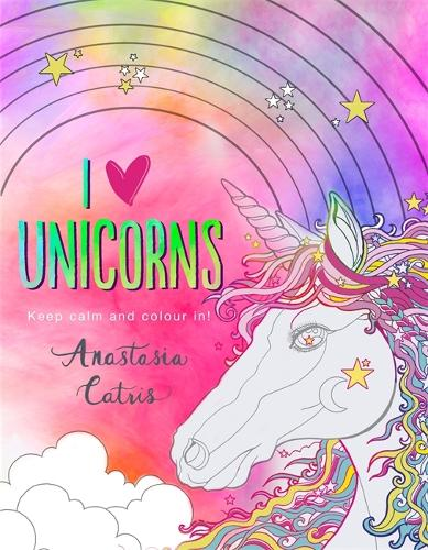 I Heart Unicorns: Keep Calm and Colour In! (Paperback)