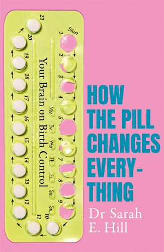 How the Pill Changes Everything: Your Brain on Birth Control (Paperback)
