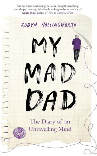 My Mad Dad: The Diary of an Unravelling Mind (Hardback)