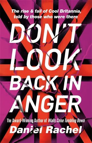 Don't Look Back In Anger: The rise and fall of Cool Britannia, told by those who were there (Hardback)
