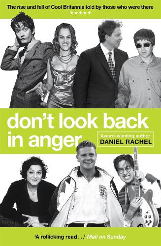 Don't Look Back In Anger: The rise and fall of Cool Britannia, told by those who were there (Paperback)