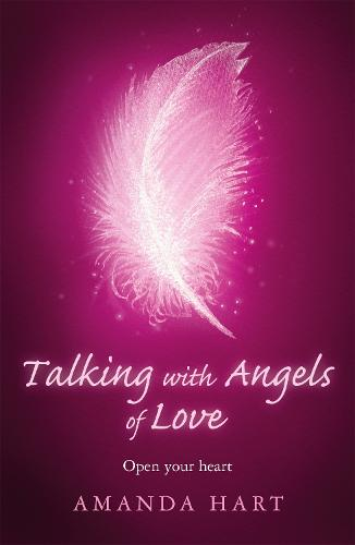 Talking with Angels of Love: Open your Heart (Paperback)
