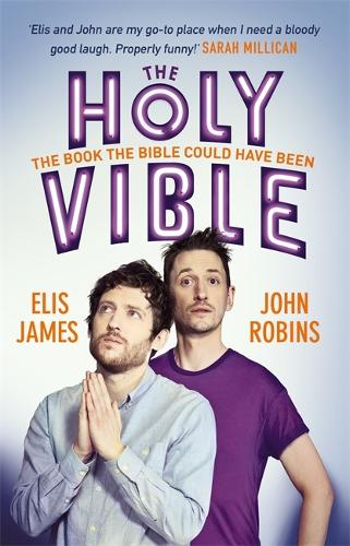 ELIS JAMES & JOHN ROBINS PRESENT THE HOLY VIBLE: The Book The Bible Could Have Been