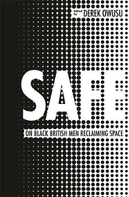 Safe: 20 Ways to be a Black Man in Britain Today (Hardback)