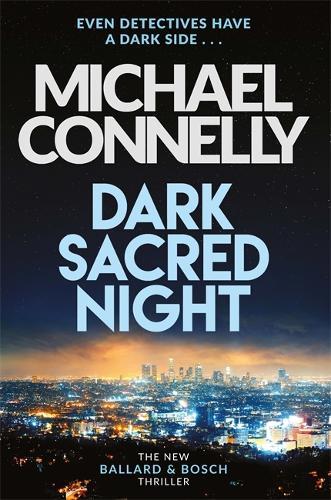 Dark Sacred Night: The Brand New Bosch and Ballard Thriller - Harry Bosch Series (Hardback)