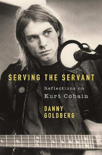 Serving The Servant: Remembering Kurt Cobain (Paperback)