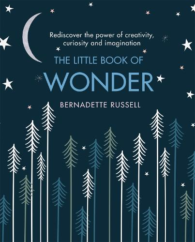 The Little Book of Wonder: Rediscover the power of creativity, curiosity and imagination (Hardback)