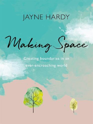 Making Space by Jayne Hardy | Waterstones