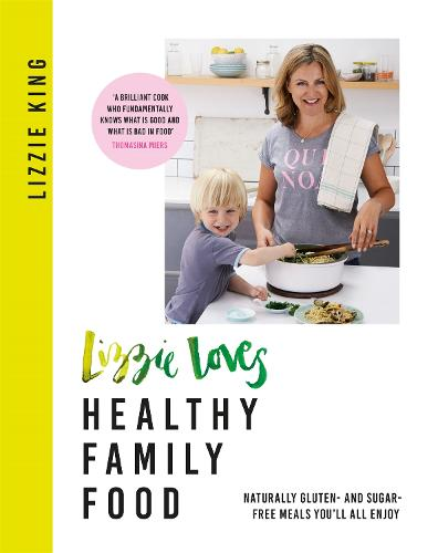 Lizzie Loves Healthy Family Food: Naturally gluten- and sugar-free meals you'll all enjoy (Paperback)