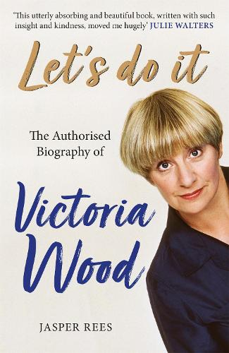 Let's Do It: The Authorised Biography of Victoria Wood (Paperback)