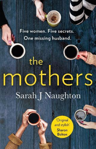 The Mothers: Five women. Five secrets. One missing husband. (Paperback)