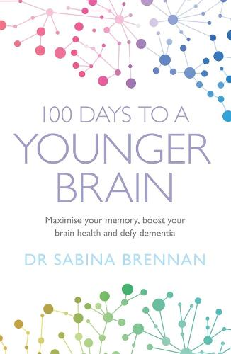 100 Days to a Younger Brain: Maximise your memory, boost your brain health and defy dementia (Paperback)