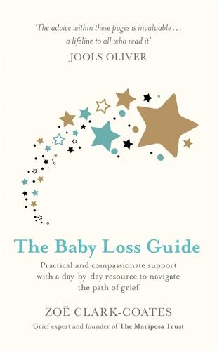 The Baby Loss Guide: Practical and compassionate support with a day-by-day resource to navigate the path of grief (Hardback)