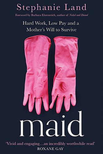 Maid: Hard Work, Low Pay, and a Mother's Will to Survive (Hardback)