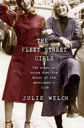 The Fleet Street Girls: The women who broke down the doors of the gentlemen's club (Hardback)