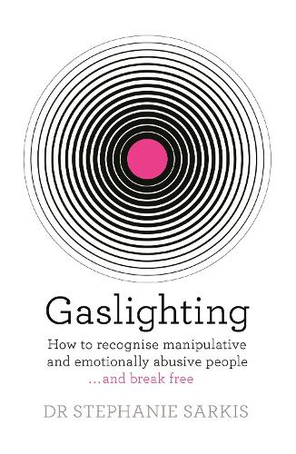 Gaslighting: How to recognise manipulative and emotionally abusive people - and break free (Paperback)