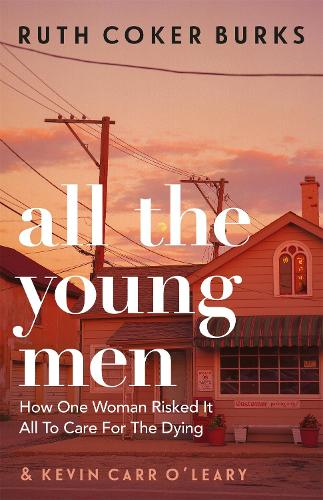 All the Young Men: How One Woman Risked It All To Care For The Dying (Paperback)