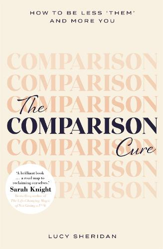 The Comparison Cure: How to be less 'them' and more you (Paperback)