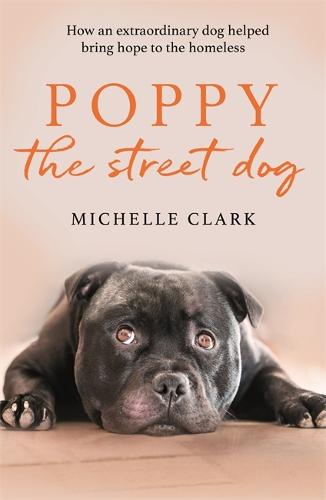Poppy The Street Dog: How an extraordinary dog helped bring hope to the homeless (Paperback)