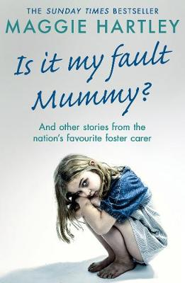 Is It My Fault Mummy?: And Other True Stories from the Nation's Favourite Foster Carer (Paperback)