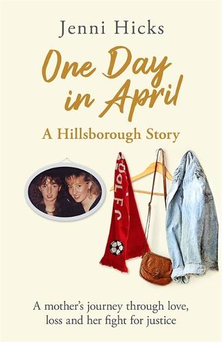 One Day In April: Hillsborough - A Mother's Story (Hardback)