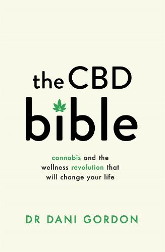The CBD Bible: Cannabis and the Wellness Revolution That Will Change Your Life (Paperback)