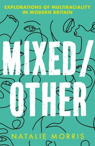 Mixed/Other: Explorations of Multiraciality in Modern Britain (Hardback)