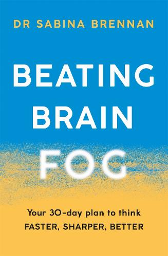 Beating Brain Fog: Your 30-Day Plan to Think Faster, Sharper, Better (Paperback)