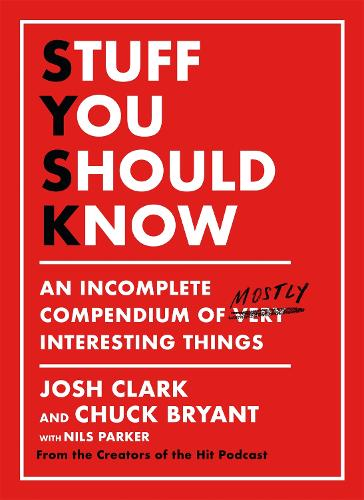 Stuff You Should Know: An Incomplete Compendium of Mostly Interesting Things (Hardback)