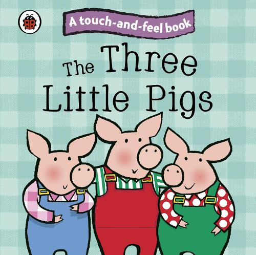 The Three Little Pigs: Ladybird Touch and Feel Fairy Tales - Ladybird Tales (Board book)