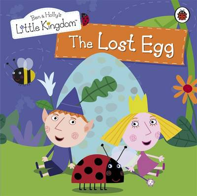 Ben and Holly's Little Kingdom: The Lost Egg Storybook - Ben & Holly's Little Kingdom (Paperback)