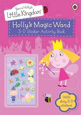 Holly's Magic Wand 3-D Sticker Activity Book - Ben & Holly's Little Kingdom (Paperback)