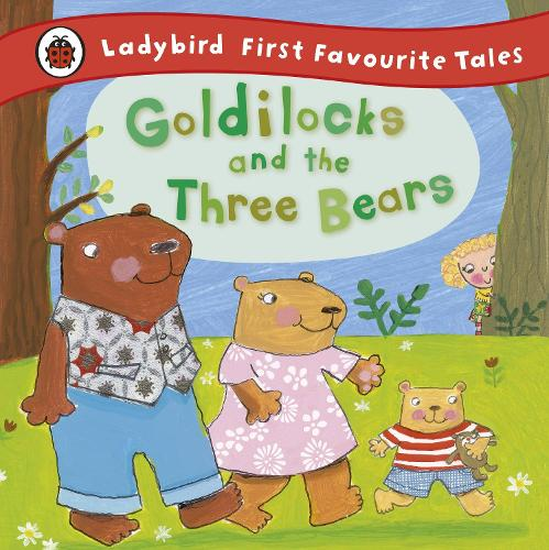 Goldilocks and the Three Bears: Ladybird First Favourite Tales by ...