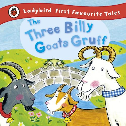 The Three Billy Goats Gruff: Ladybird First Favourite Tales - First Favourite Tales (Hardback)