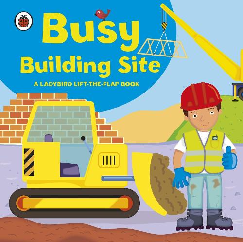 Ladybird lift-the-flap book: Busy Building Site (Board book)