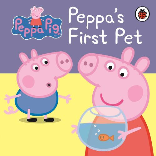 Peppa Pig: Peppa\'s First Pet: My First Storybook