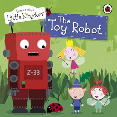 The Toy Robot Storybook - Ben & Holly's Little Kingdom (Paperback)