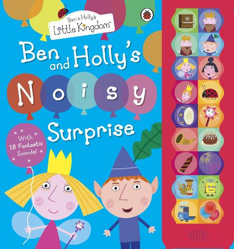 Ben and Holly's Little Kingdom: Ben and Holly's Noisy Surprise - Ben & Holly's Little Kingdom (Hardback)