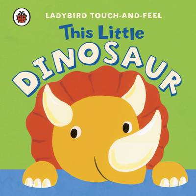 This Little Dinosaur: Ladybird Touch and Feel (Board book)