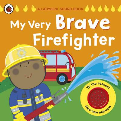 My Very Brave Firefighter: A Ladybird Sound Book (Board book)