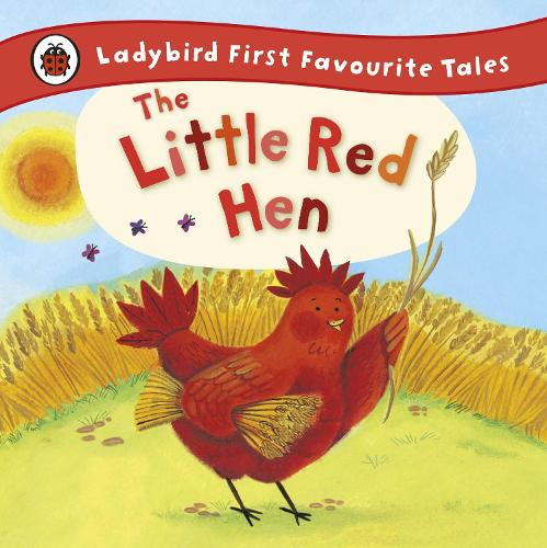 The Little Red Hen: Ladybird First Favourite Tales by Ronne Randall |  Waterstones